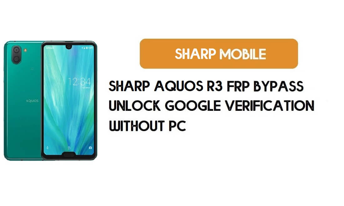 Sharp Aquos R3 FRP Bypass Without PC – Unlock Google Android 9.0 Pie