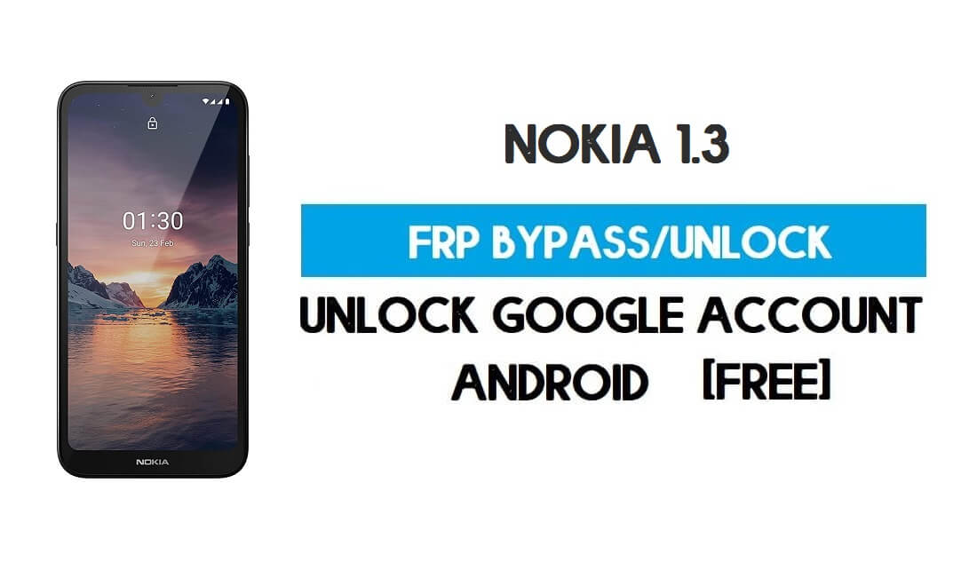 Unlock FRP Nokia 1.3 – Bypass Google GMAIL lock Android 10 without pc
