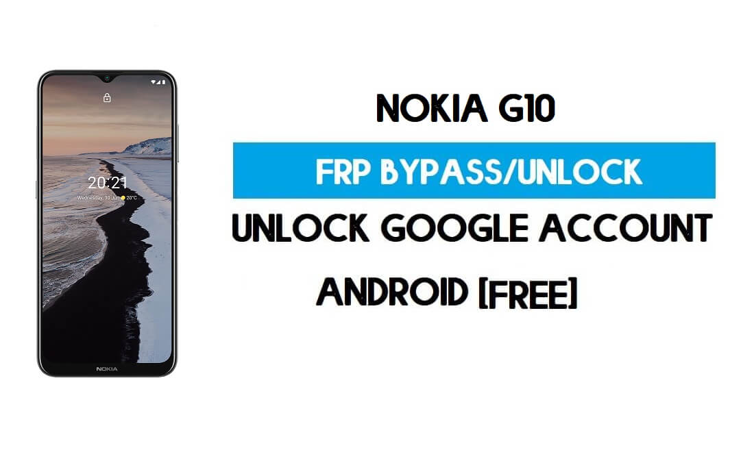 Nokia G10 FRP Bypass – Unlock Google Account [Android 11] Free New Method