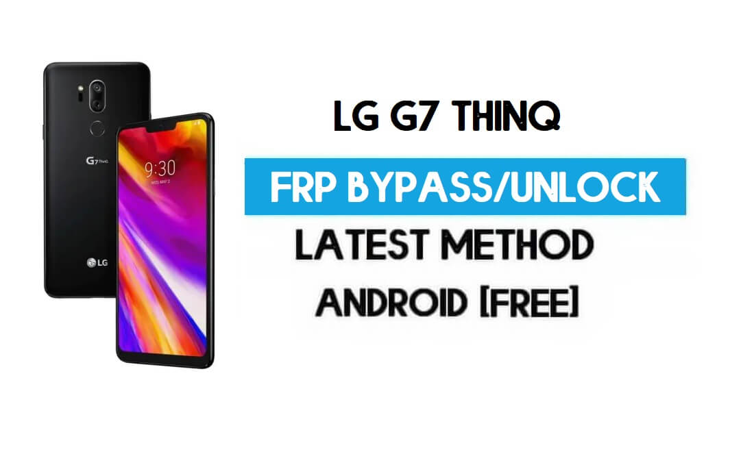 LG G7 ThinQ FRP Lock Bypass – Unlock GMAIL Without PC [Android 10]