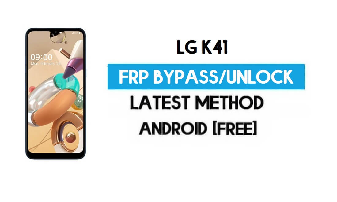 Unlock LG K41 FRP/Google Lock Bypass With SIM (Android 9) Latest