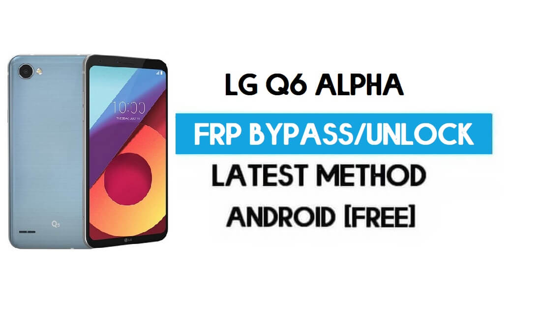 Unlock LG Q6 Alpha FRP/Google Lock Bypass With SIM (Android 9) Free
