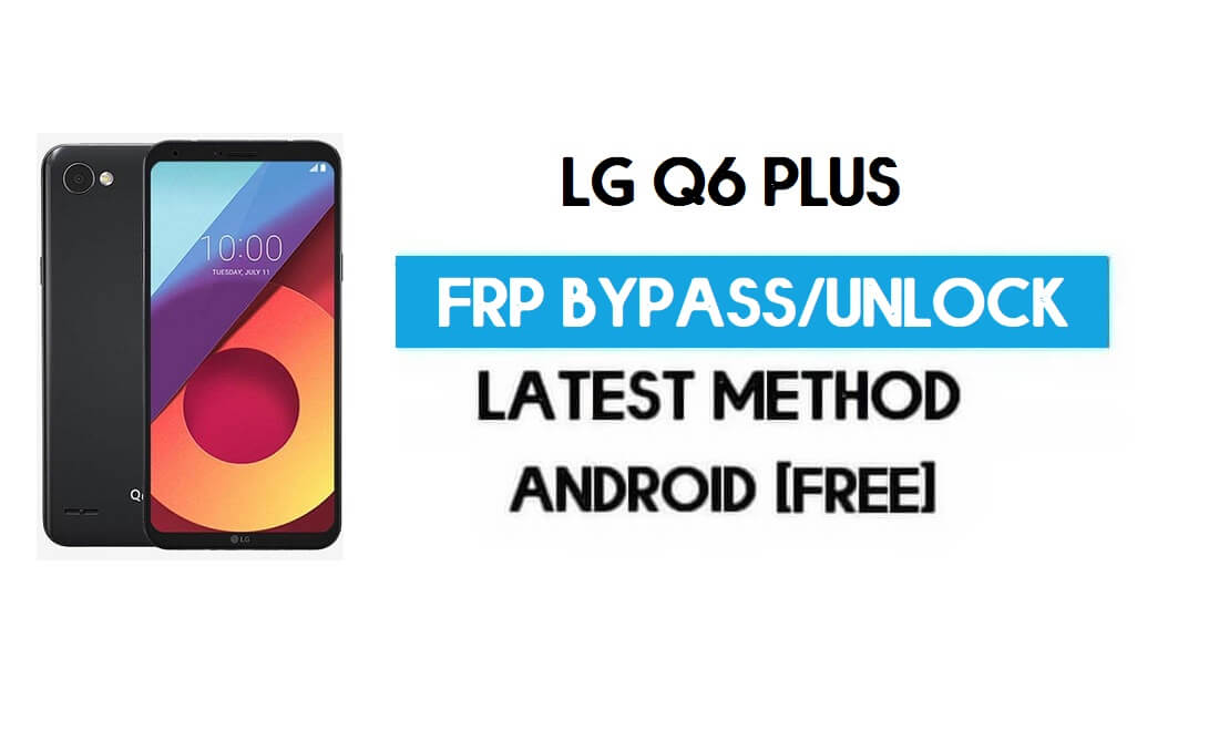 Unlock LG Q6 Plus FRP/Google Lock Bypass With SIM (Android 9) Latest