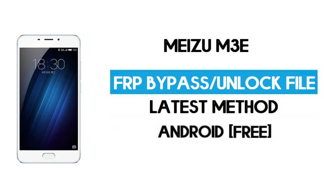 Meizu M3e FRP File (Unlock Google GMAIL Lock) Free Download