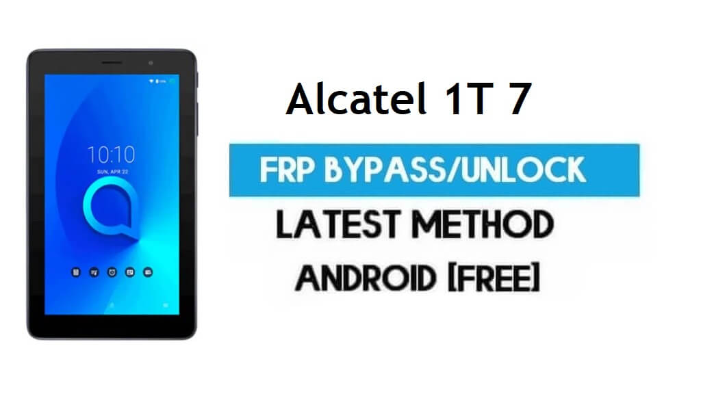Alcatel 1T 7 FRP Bypass – Unlock Gmail Lock Android 8.1 Without PC