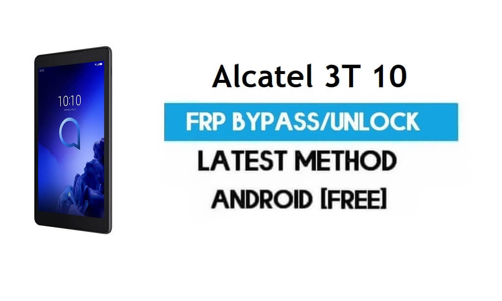Alcatel 3T 10 FRP Bypass – Unlock Gmail Lock Android 8.1 Without PC