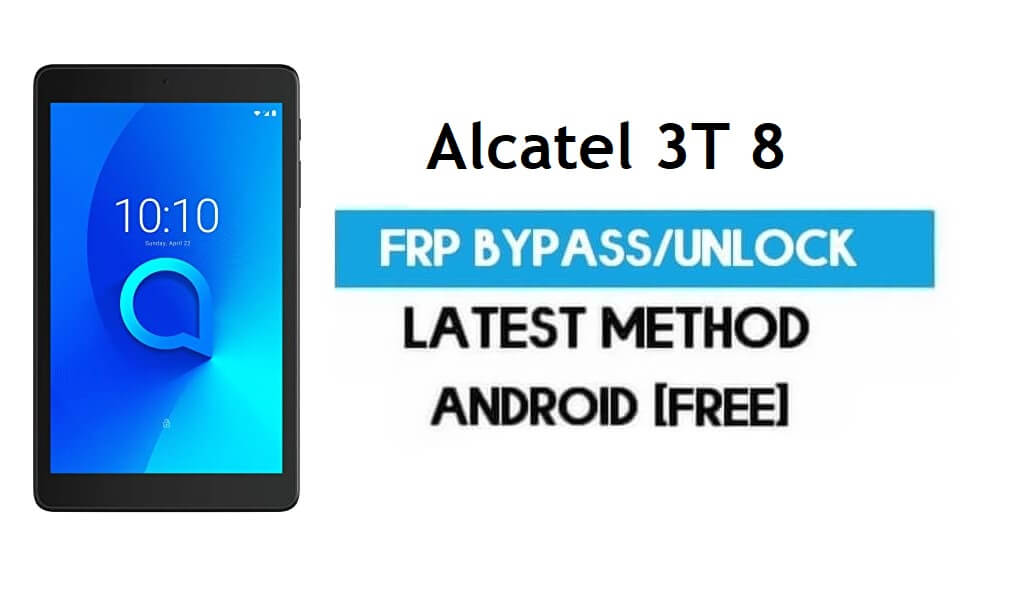 Alcatel 3T 8 FRP Bypass – Unlock Gmail Lock Android 8.1 Without PC