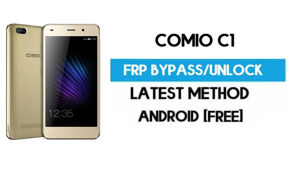 Comio C1 FRP Bypass – Unlock Gmail Lock Android 7.0 Without PC Free