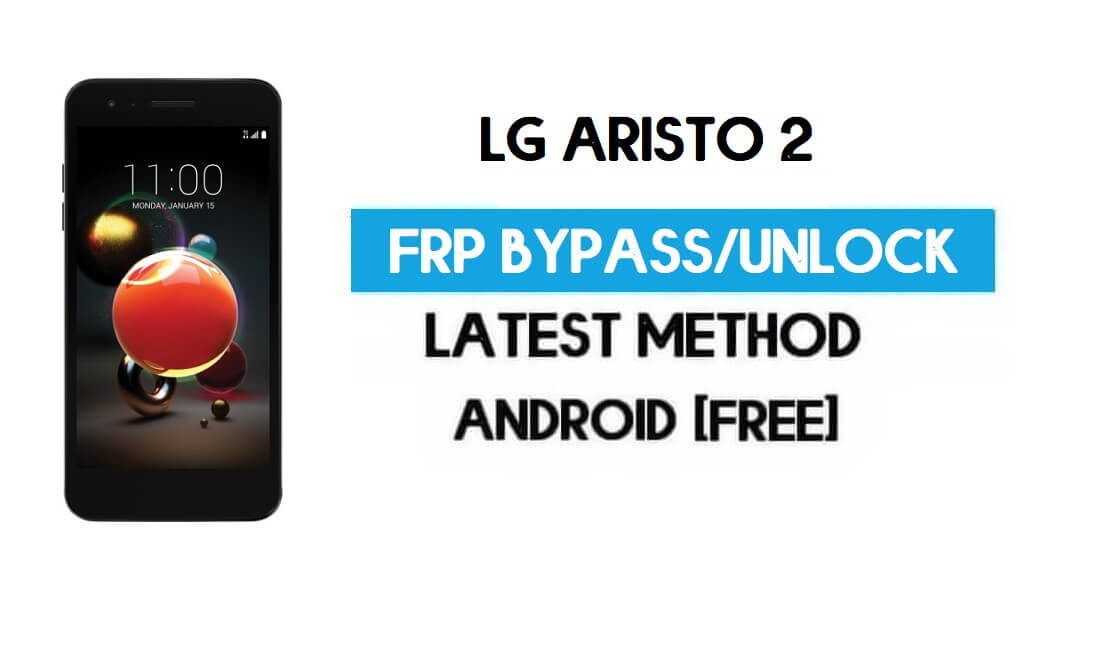 LG Aristo 2 FRP Bypass – Unlock Google GMAIL Lock [Android 7] Without PC/APK