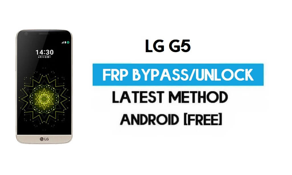 LG G5 FRP Bypass – Unlock Google GMAIL Without PC [Android 6.0]