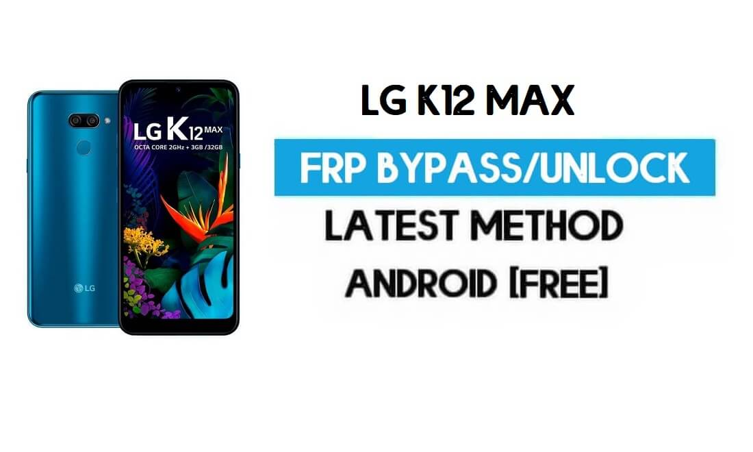 Unlock LG K12 Max FRP/Google Lock Bypass With SIM (Android 9) Latest
