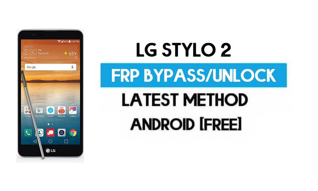 LG Stylo 2 FRP Bypass – Unlock Google GMAIL Lock [Android 7] Without PC/APK