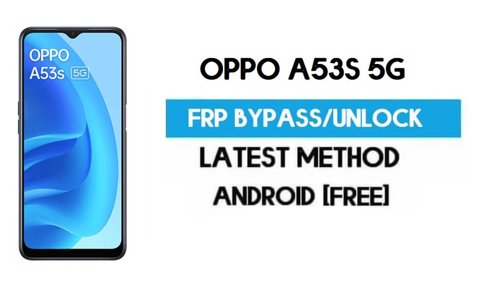 Oppo A53s 5G Android 11 FRP Bypass – Unlock Google (Fix FRP Code Not Working) Without PC