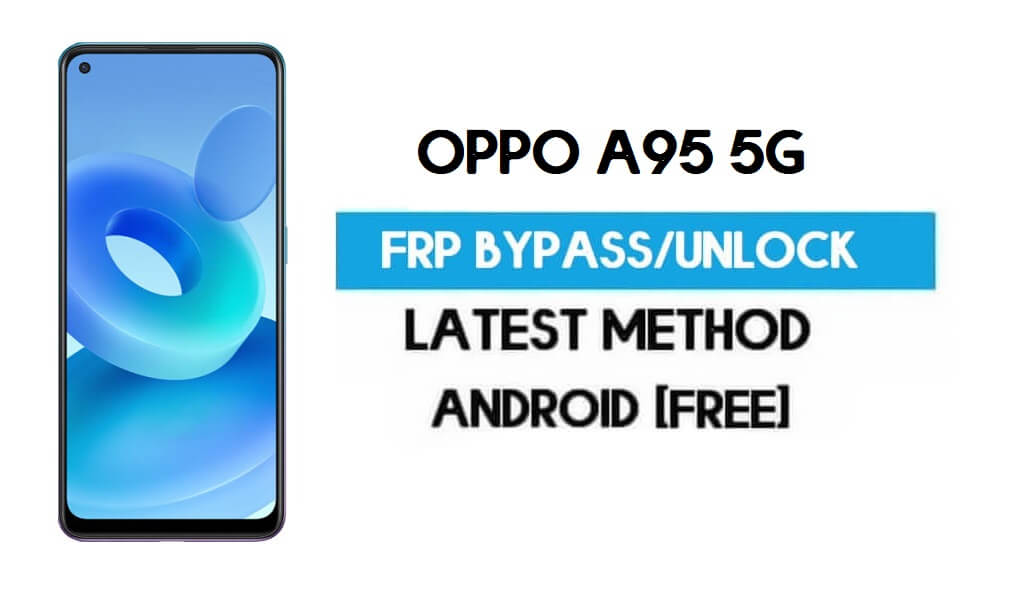 Oppo A95 5G Android 11 FRP Bypass – Unlock Gmail Without PC Free