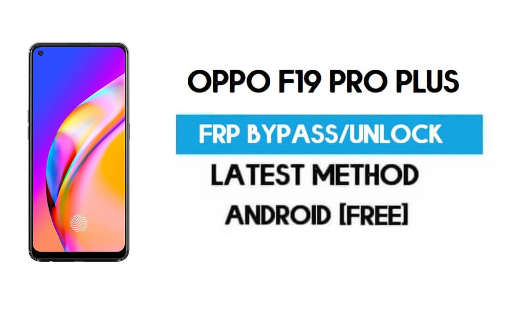 Oppo F19 Pro Plus Android 11 FRP Bypass – Unlock Gmail Without PC
