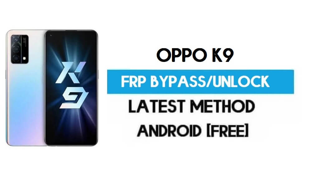 Oppo K9 Android 11 FRP Bypass – Unlock Google Gmail lock Without PC