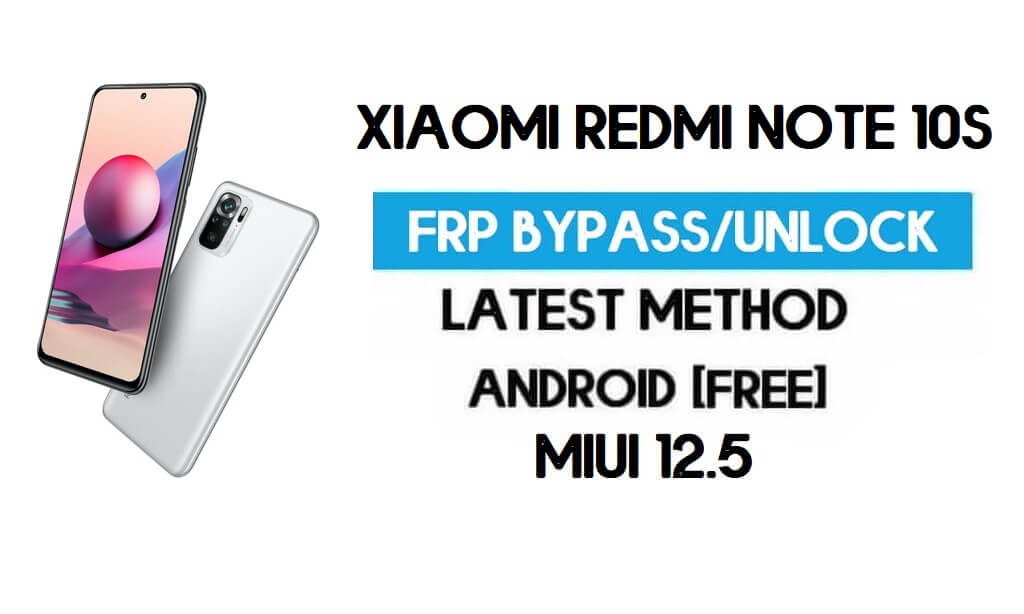 Xiaomi Redmi Note 10S MIUI 12.5 FRP Unlock/Google Account Bypass