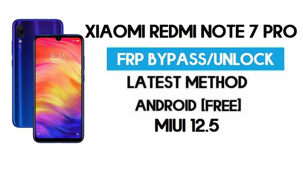 Xiaomi Redmi Note 7 Pro MIUI 12.5 FRP Unlock/Google Account Bypass