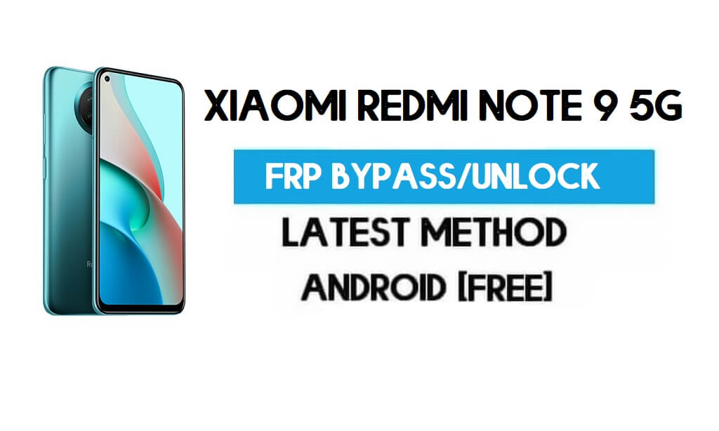 Xiaomi Redmi Note 9 5G MIUI 12.5 FRP Unlock/Google Account Bypass