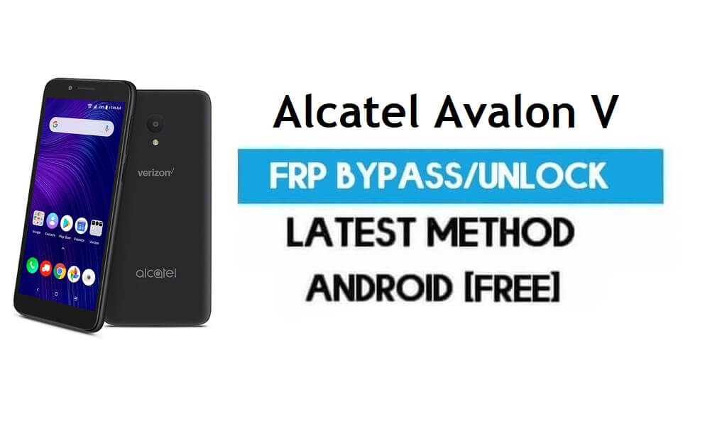 Alcatel Avalon V FRP Bypass – Unlock Gmail Lock Android 8.1 Without PC