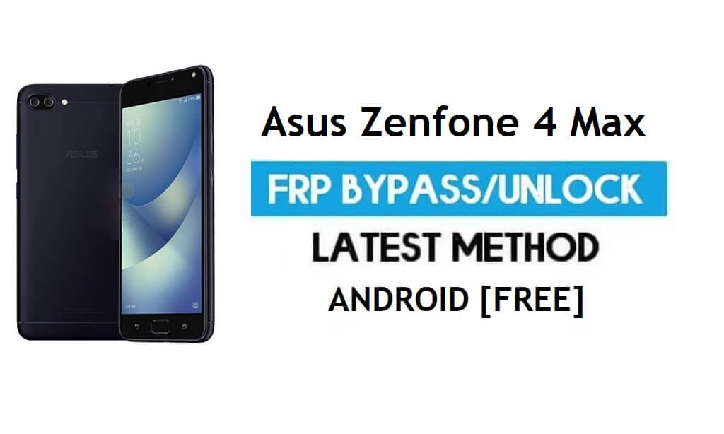 Asus Zenfone 4 Max FRP Bypass – Unlock Gmail Lock Android 7.0 No PC