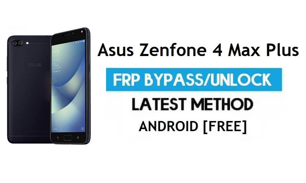 Asus Zenfone 4 Max Plus FRP Bypass Android 7.1 – Unlock Google Gmail Lock [Without PC]