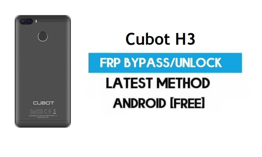 Cubot H3 FRP Bypass – Unlock Gmail Lock Android 7.0 Without PC Free