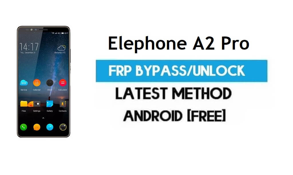 Elephone A2 Pro FRP Bypass – Unlock Gmail lock Android 8.1 Without PC