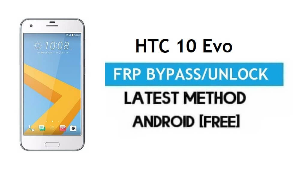 HTC 10 Evo FRP Bypass – Unlock Gmail Lock Android 7.0 Without PC