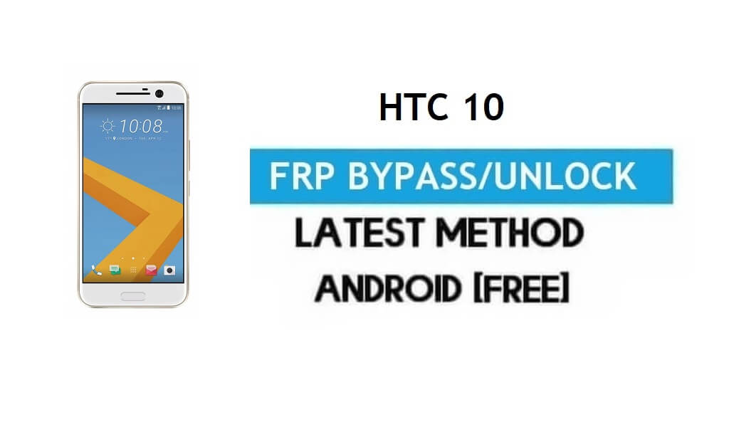 HTC 10 FRP Bypass – Unlock Google Gmail Lock Android 8.0 Without PC