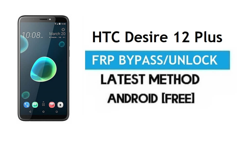 HTC Desire 12 Plus FRP Bypass – Unlock Gmail Lock Android 8.0 No PC