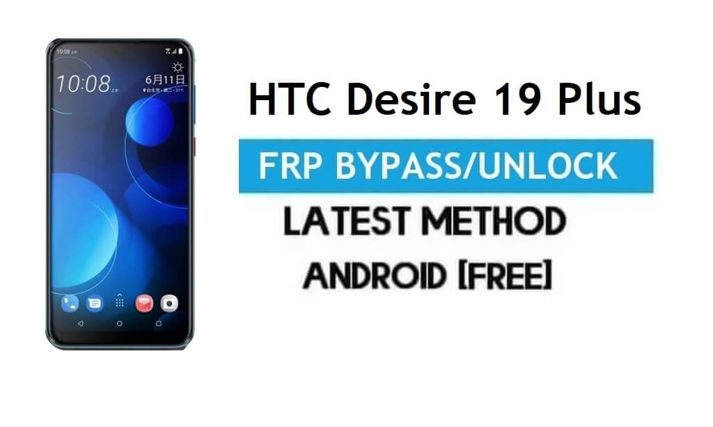 HTC Desire 19 Plus FRP Bypass – Unlock Gmail Lock Android 9.0 No PC
