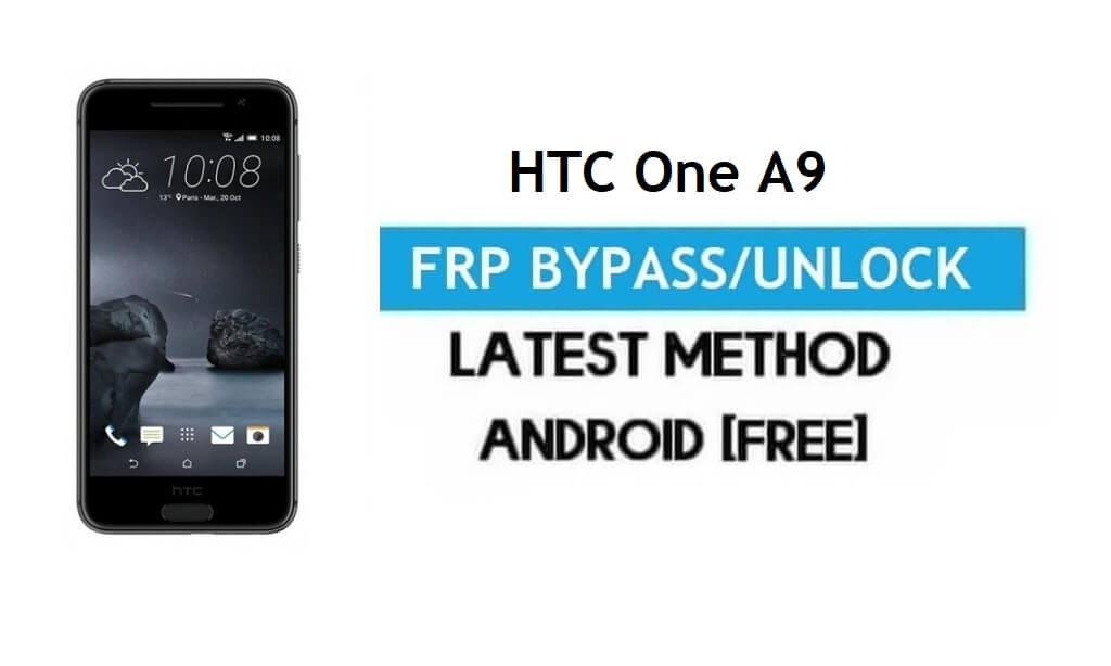HTC One A9 FRP Bypass – Unlock Gmail Lock Android 7.0 Without PC