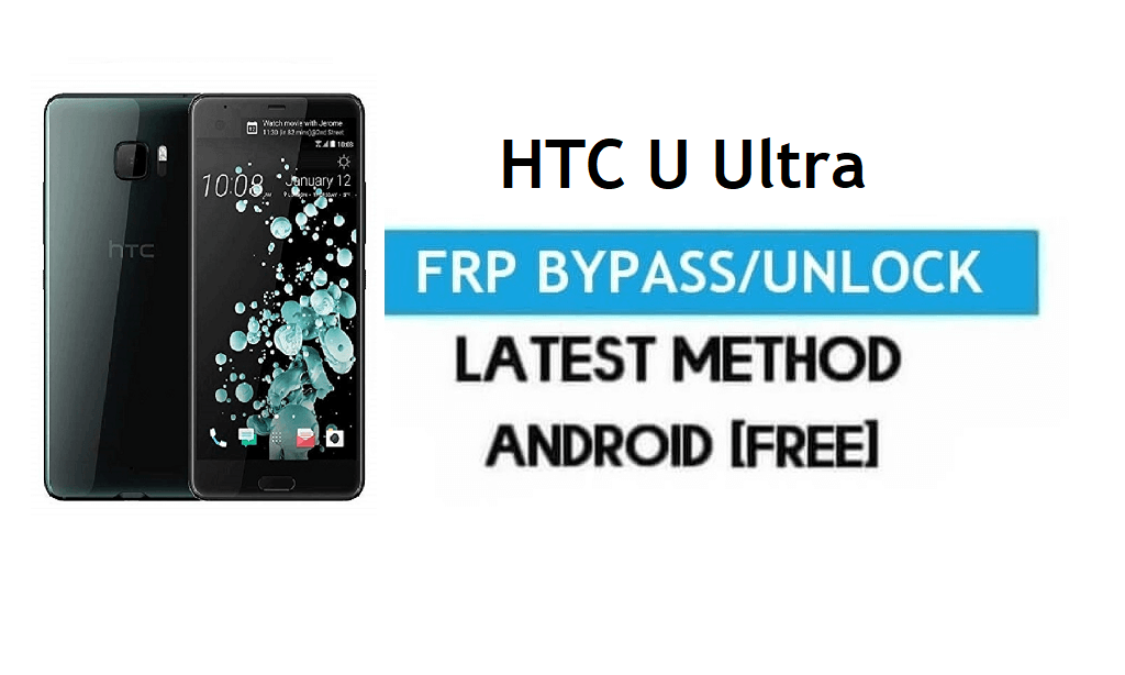 HTC U Ultra FRP Bypass – Unlock Gmail Lock Android 8.0 Without PC