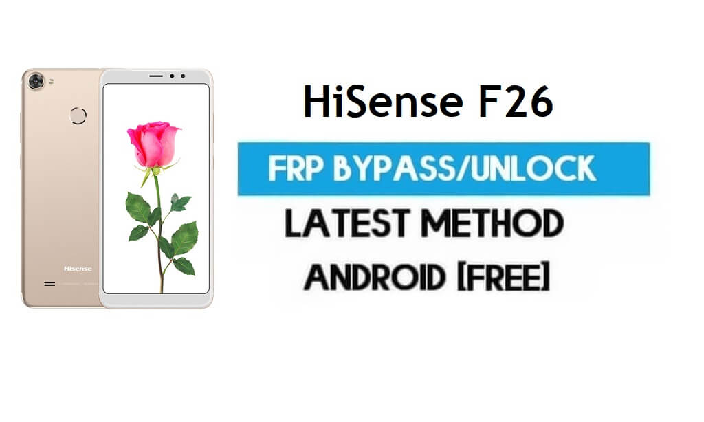 HiSense F26 FRP Bypass – Unlock Gmail Lock Android 7.0 Without PC