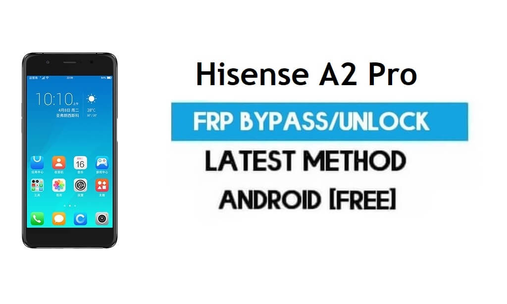 Hisense A2 Pro FRP Bypass – Unlock Gmail lock Android 7.1 Without PC