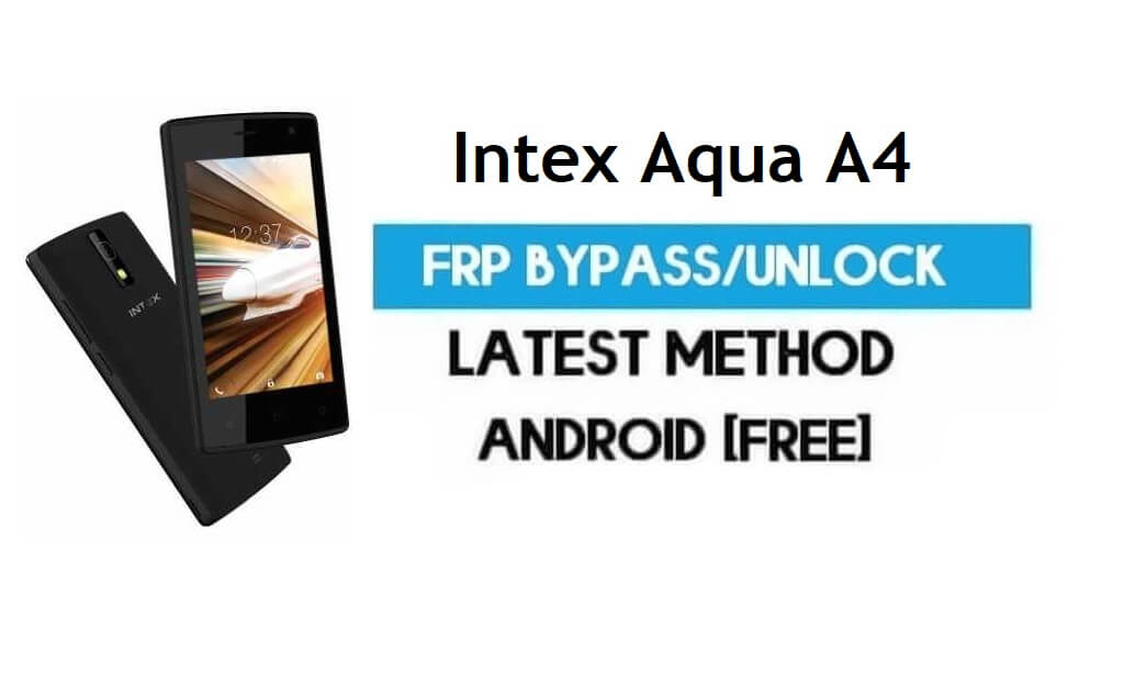 Intex Aqua A4 FRP Bypass – Unlock Gmail Lock Android 7.0 Without PC