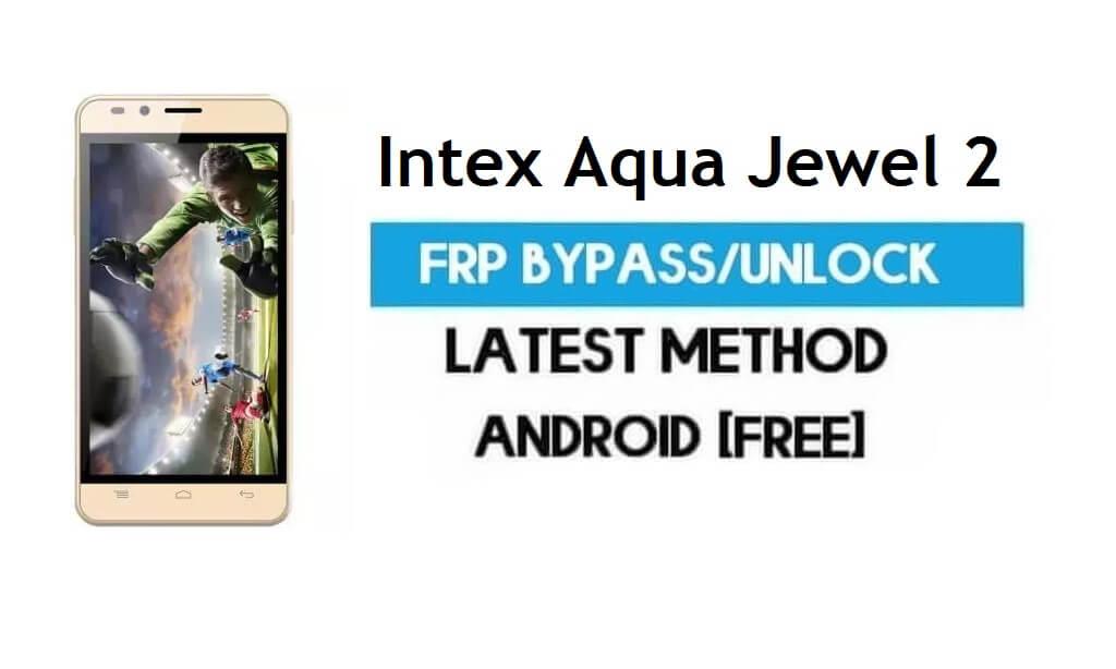 Intex Aqua Jewel 2 FRP Bypass – Unlock Gmail Lock Android 7.0 No PC