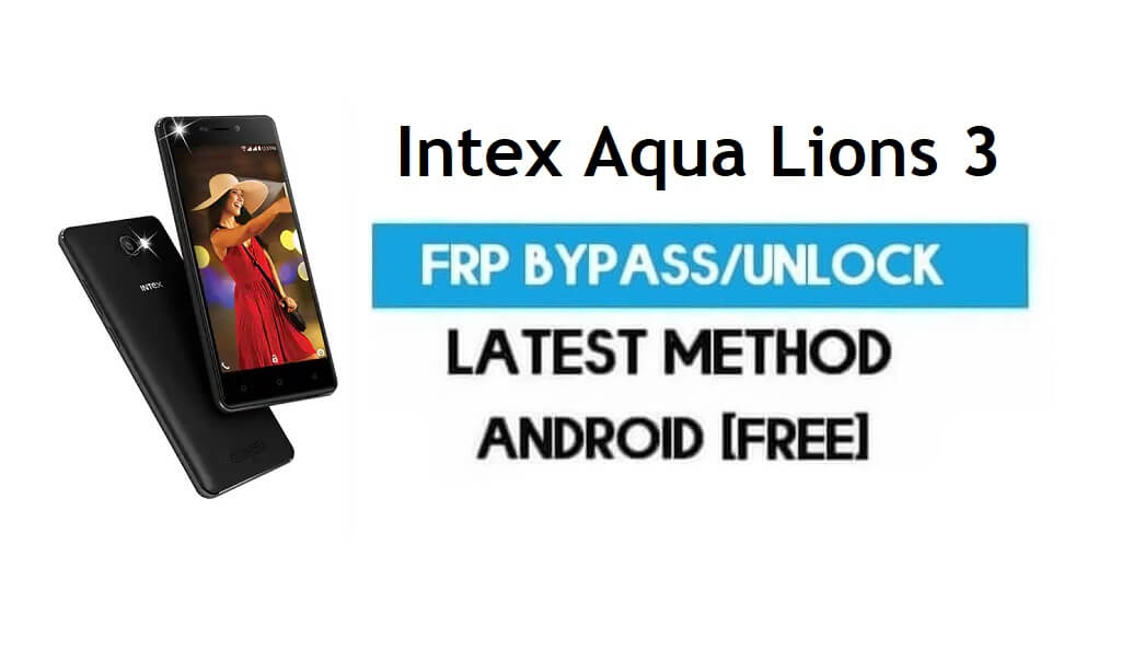 Intex Aqua Lions 3 FRP Bypass – Unlock Gmail Lock Android 7.0 No PC