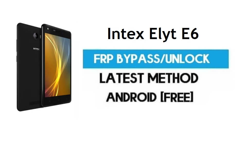 Intex Elyt E6 FRP Bypass – Unlock Gmail Lock Android 7.0 Without PC