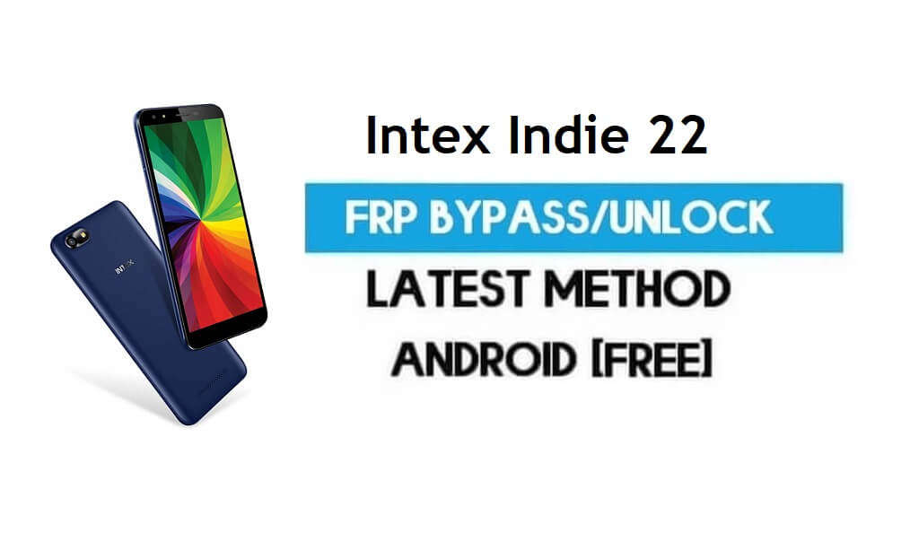 Intex Indie 22 FRP Bypass – Unlock Gmail Lock Android 7.0 Without PC