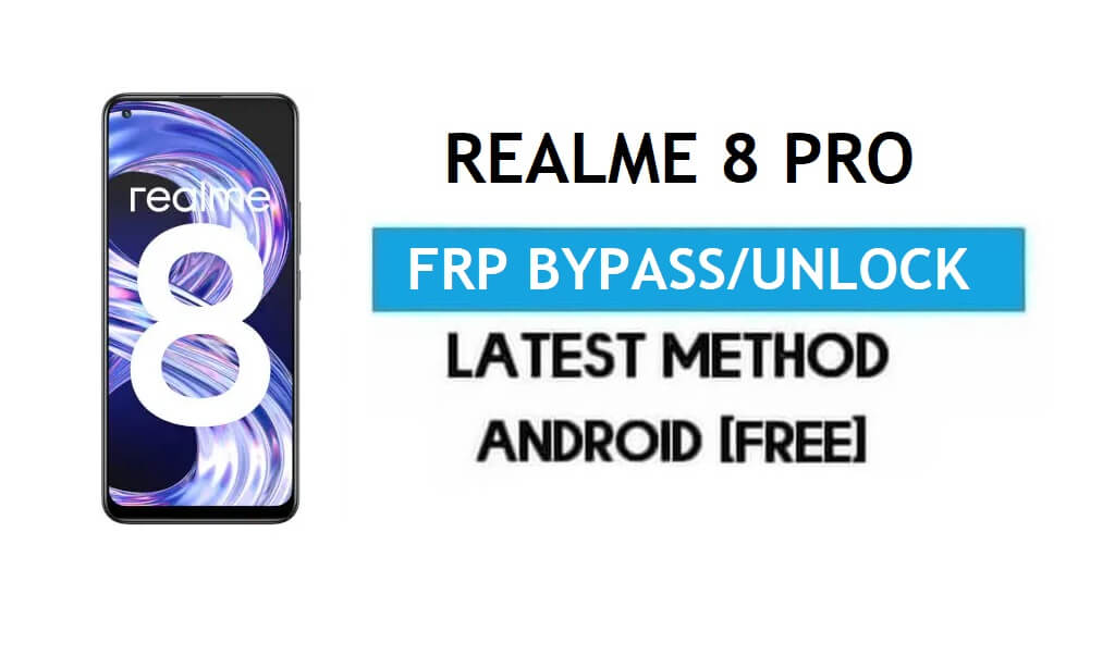 Realme 8 Pro Android 11 FRP Bypass – Unlock Google Gmail Without PC