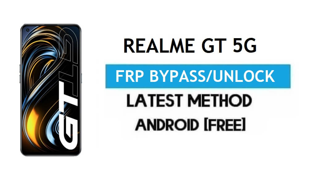 Realme GT 5G Android 11 FRP Bypass – Unlock Google Lock Without PC