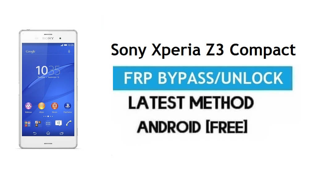 Sony Xperia Z3 Compact FRP Bypass – Unlock Gmail Lock Android 6.0
