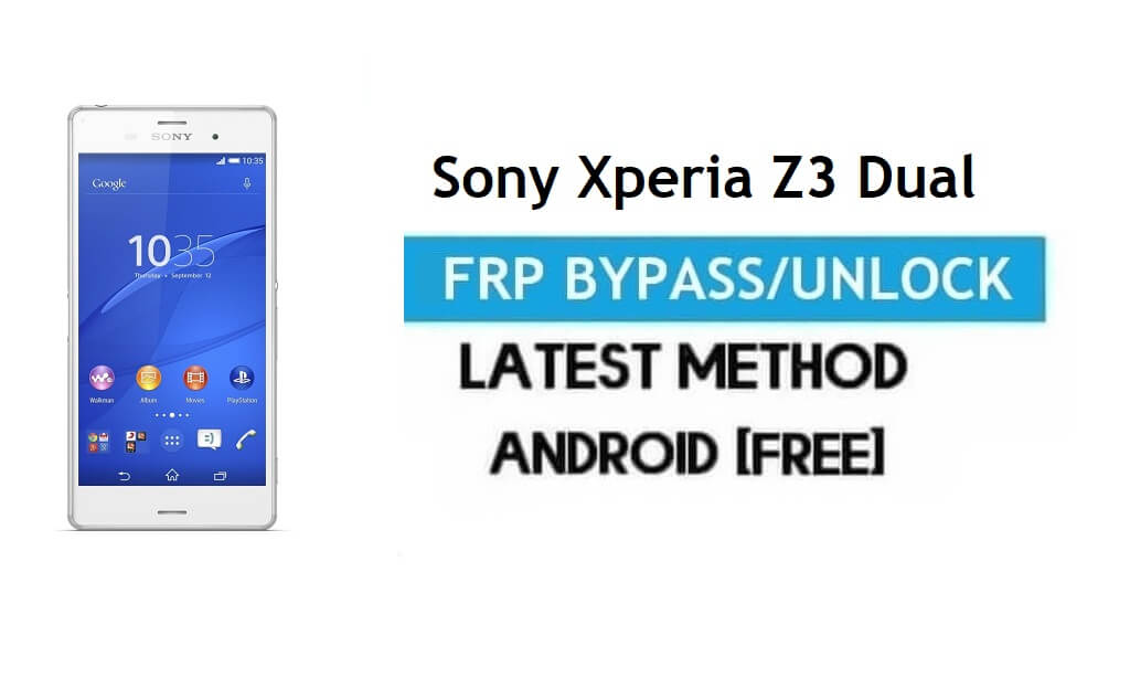 Sony Xperia Z3 Dual D6633 FRP Bypass – Unlock Gmail Lock Android 6.0