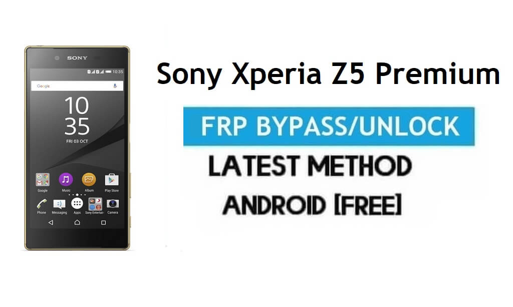 Sony Xperia Z5 Premium FRP Bypass – Unlock Gmail Lock Android 7.0