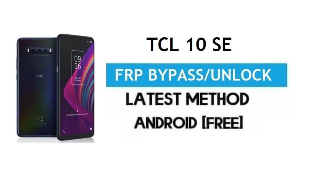 TCL 10 SE FRP Bypass Android 10 – Unlock Gmail Lock [Without PC]