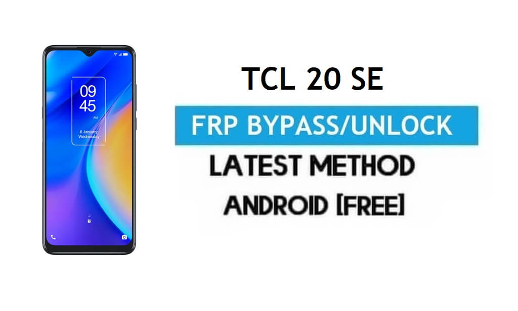 TCL 20 SE FRP Bypass Android 11 R – Unlock Gmail Lock [Without PC]