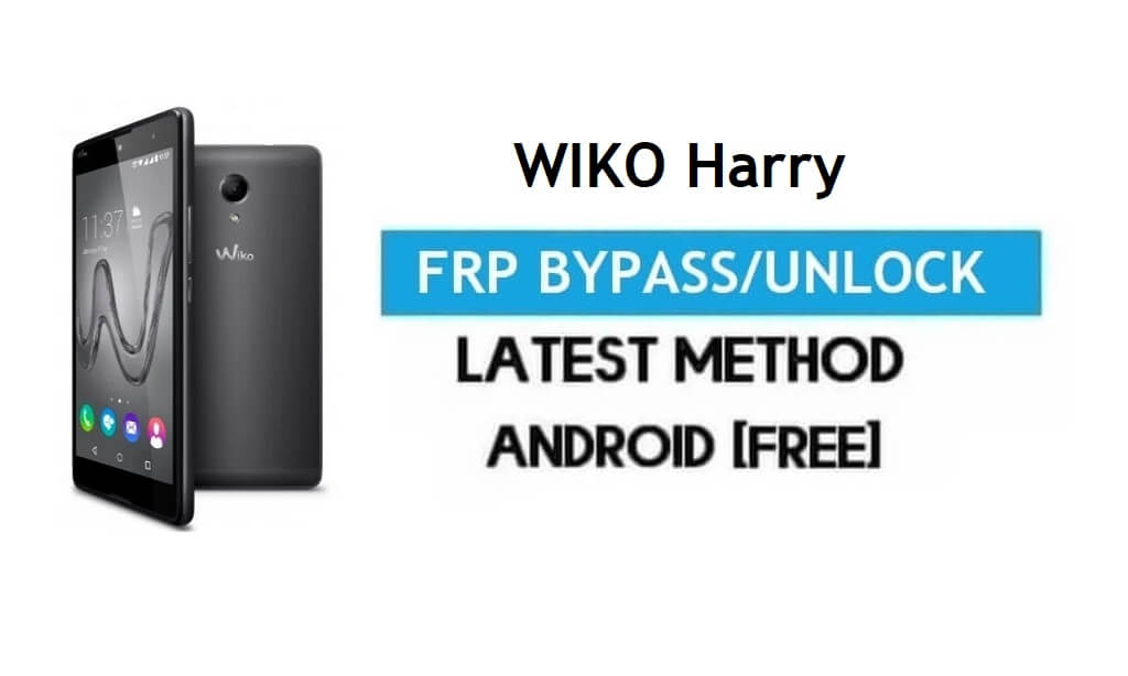 Wiko Harry FRP Bypass – Unlock Gmail Lock Android 7.0 Without PC