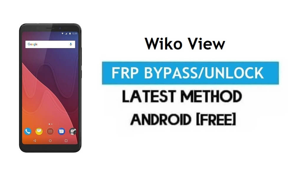 Wiko View FRP Bypass – Unlock Gmail Lock Android 7.1 Without PC